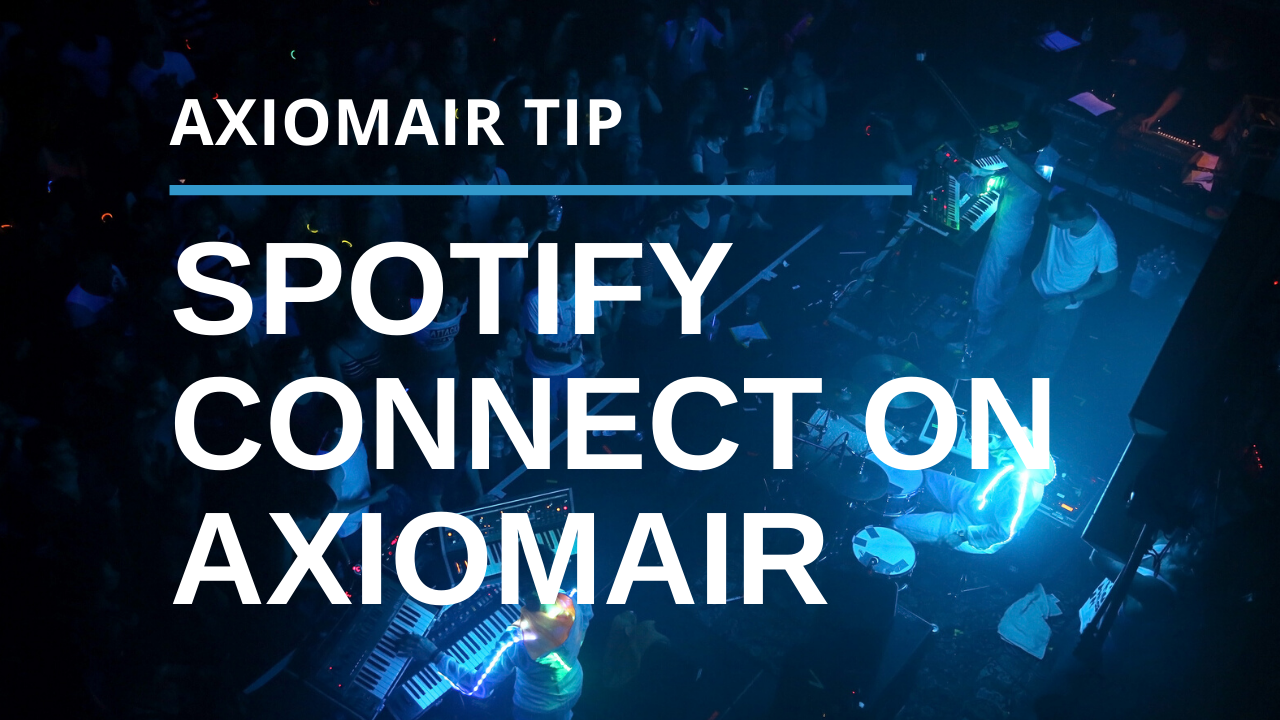 Listen to Spotify Connect With Your AxiomAir