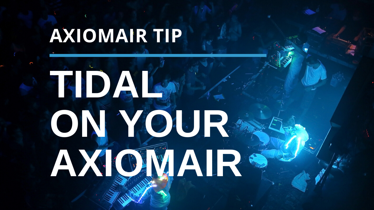 Listen to Tidal on Your AxiomAir