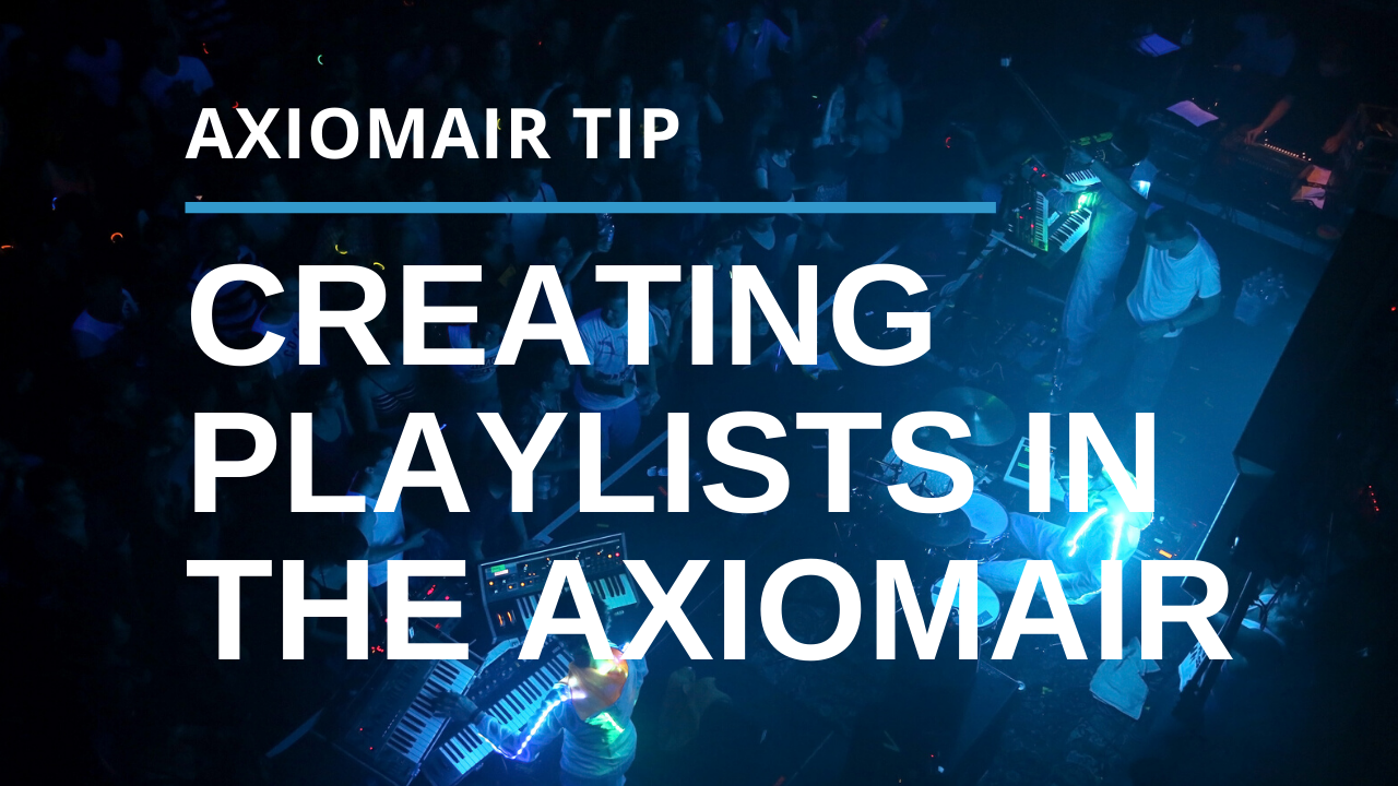 Creating Playlists With Your AxiomAir
