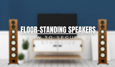 How to Secure and Stabilize Floor-Standing Speakers