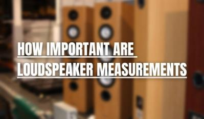 Loudspeaker Measurements: How Important Are Speaker Measurements?