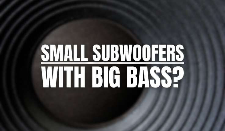 Can Technology Produce Small Subwoofers With Big Bass?